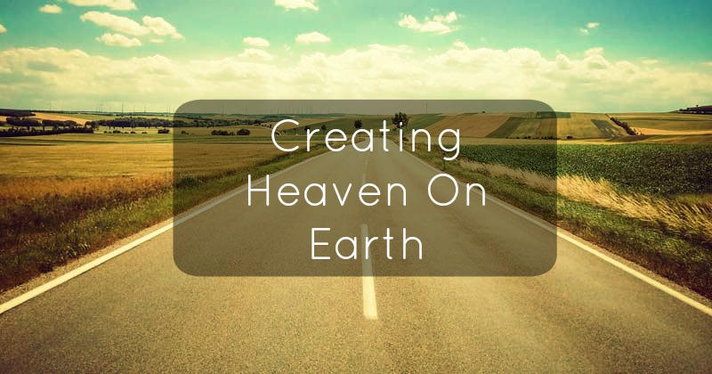 Creating heaven on earth!
