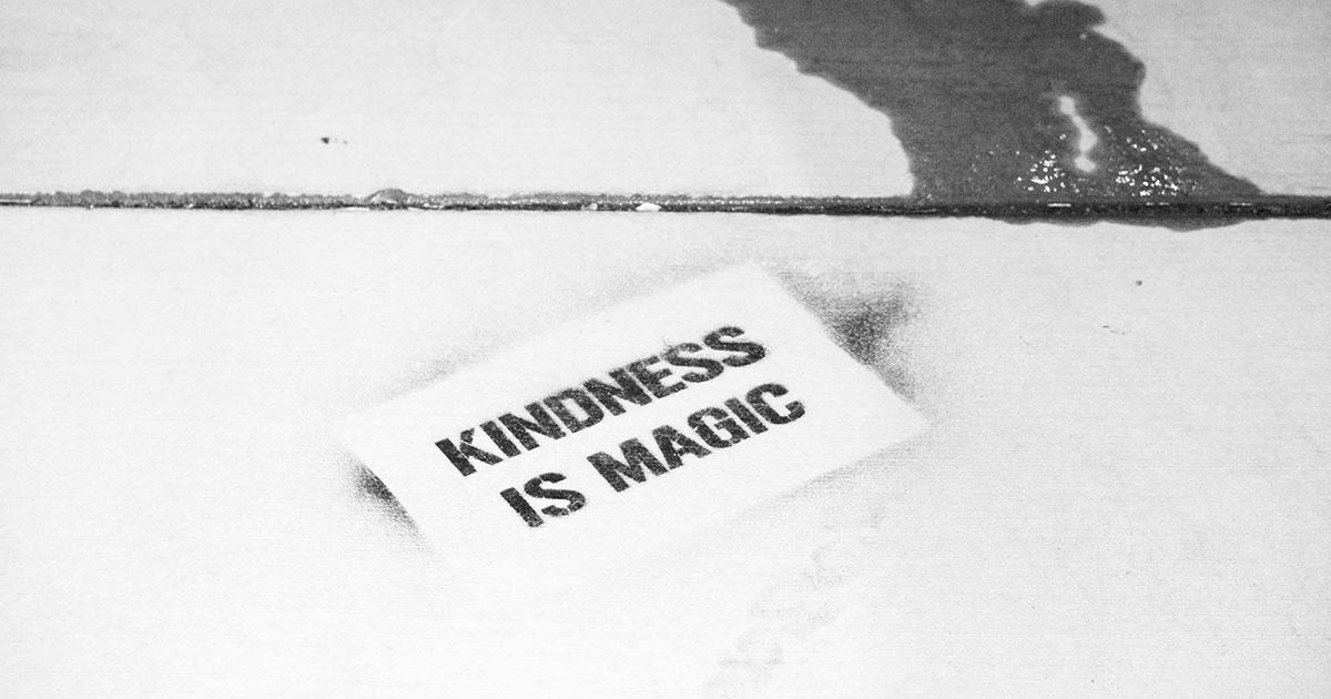 Kindness is magic.